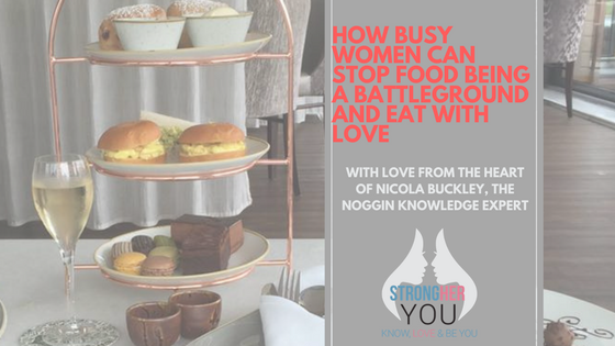 How Busy Women Can Stop Food Being a Battleground and Eat with Love