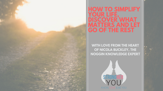 How to Simplify Your Life, Discover What Matters and Let Go of the Rest