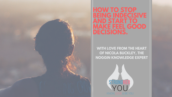 How Busy Women Can Stop Being Indecisive and Start to Make Feel Good Decisions.