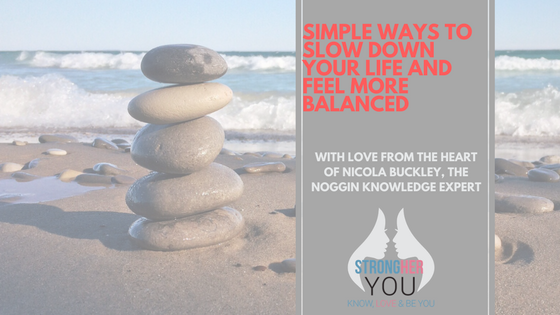 Simple Ways to Slow Down Your Life and Feel More Balanced