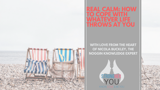 Real Calm: How to Cope with Whatever Life Throws at You