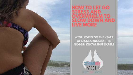 How to Let Go Of Stress and Overwhelm to Slow Down and Live More