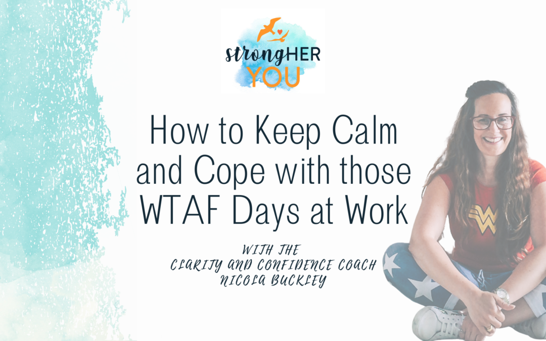How to Keep Calm and Cope with those WTAF Days at Work
