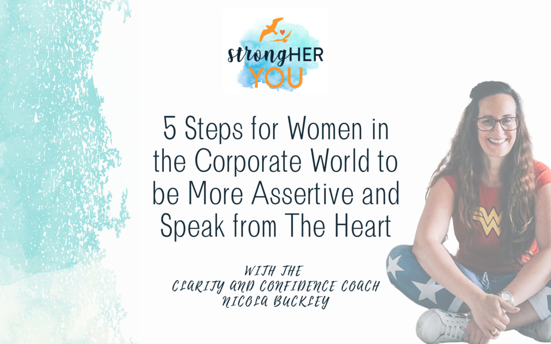 5 Steps for Women in the Corporate World to be More Assertive and Speak from The Heart