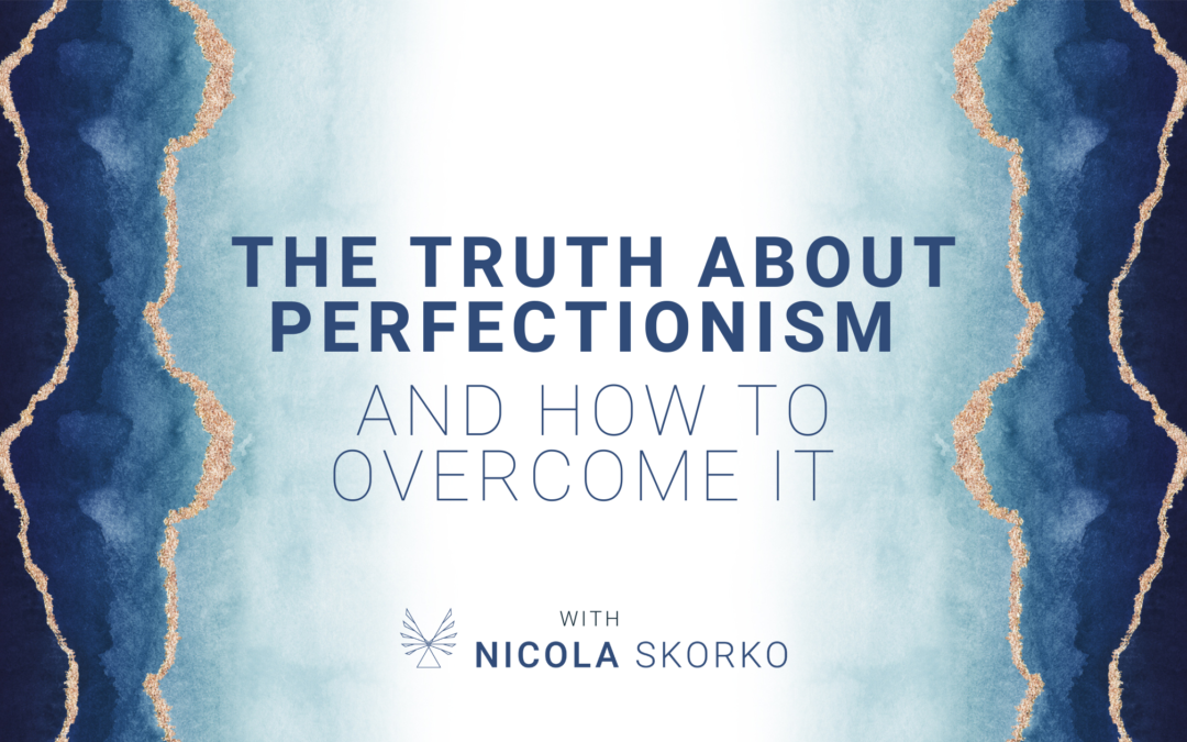 The Truth About Perfectionism and How to Overcome It