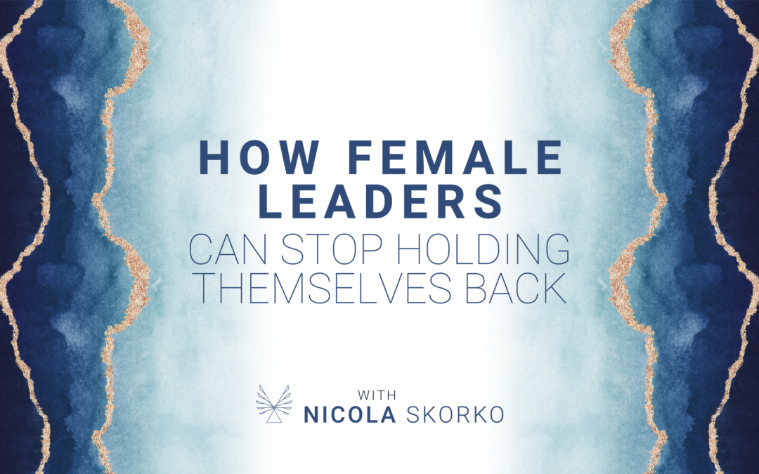 How female leaders can STOP holding themselves back