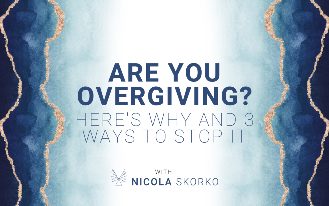 Are you Overgiving? Here's Why and 3 Ways to STOP It