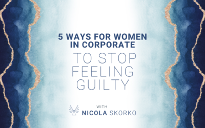 5 Ways for Women in Corporate to Stop Feeling Guilty