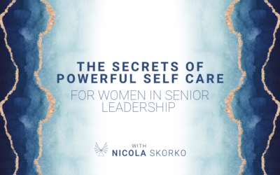 The Secrets of Powerful Self Care for Women in Senior Leadership  Promote